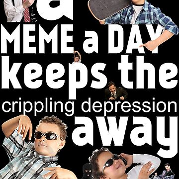 A Meme a Day Keeps the crippling depression away by ThatGuyScout