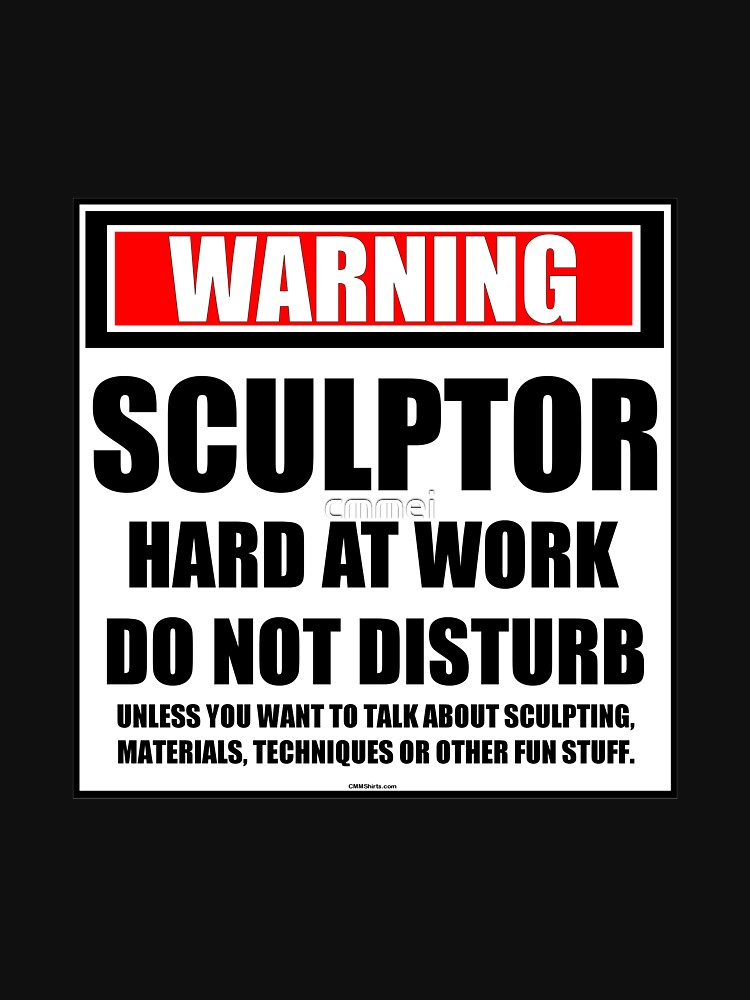 Warning Sculptor Hard At Work Do Not Disturb by cmmei