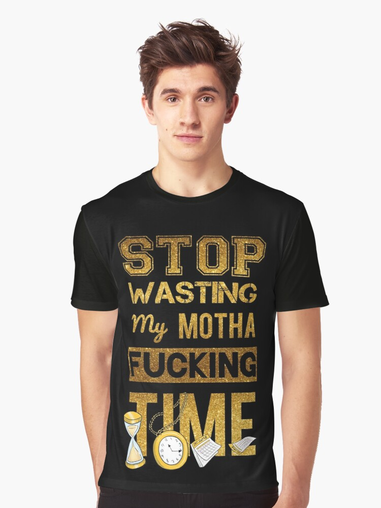 Stop Wasting My Time Graphic T-Shirt Front