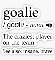 Goalie Definition Shirt for Football, Hockey, Soccer, Lacrosse, Goalkeeper Player Sticker