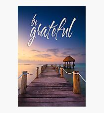 be grateful - Give Back To Nature Photographic Print