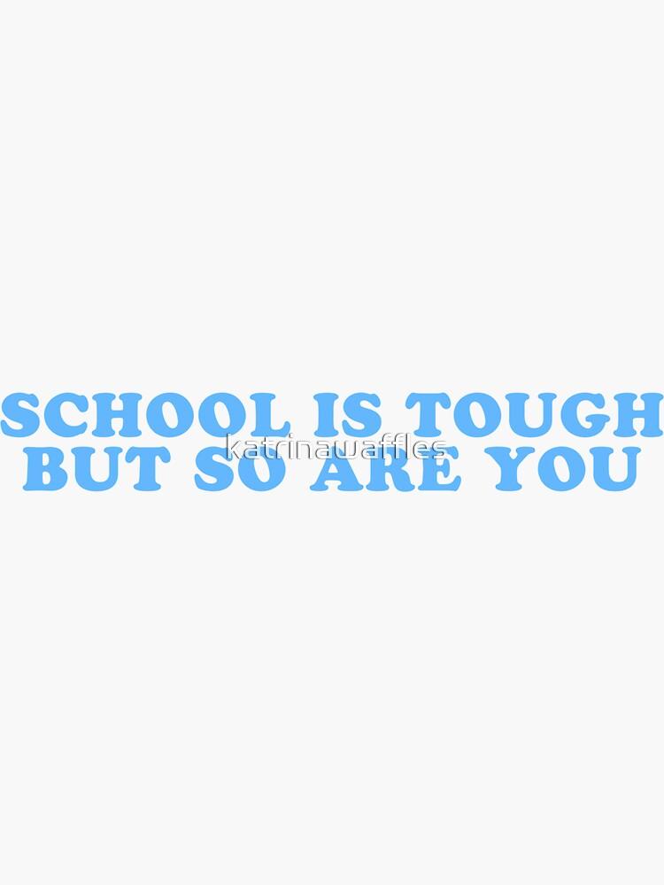 Die Schule ist hart, aber du auch von katrinawaffles