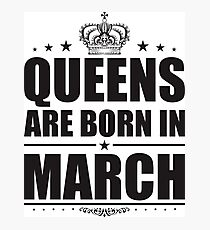 QUEENS ARE BORN IN MARCH Photographic Print