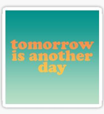 Tomorrow Is Another Day Sticker
