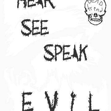 Hear See Speak evil White  by RazorbladeTrend