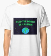 Earth with the message - feed the world - be a farmer Classic T-Shirt