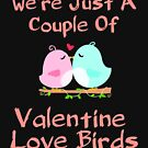 We're Just A Couple Of Valentine Love Birds T-Shirt by SimplyScene