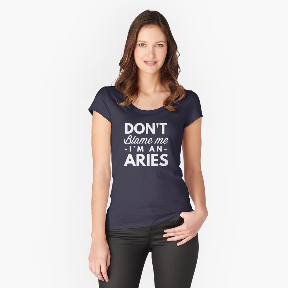 Don't blame me I'm an Aries Women's Fitted Scoop T-Shirt Front