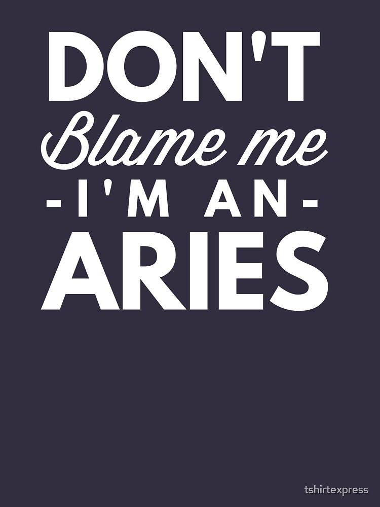 Don't blame me I'm an Aries by tshirtexpress