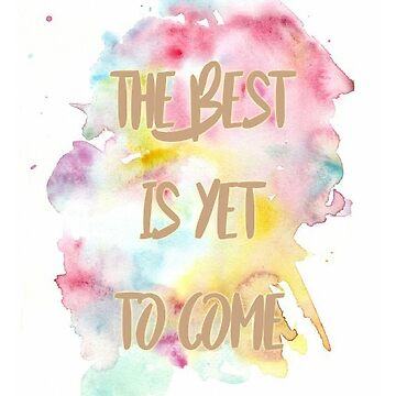 The best is yet to come by Emily-Desgins