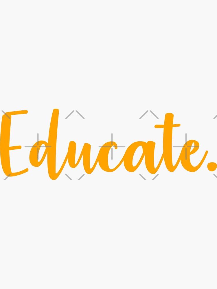 Educate. by mynameisliana