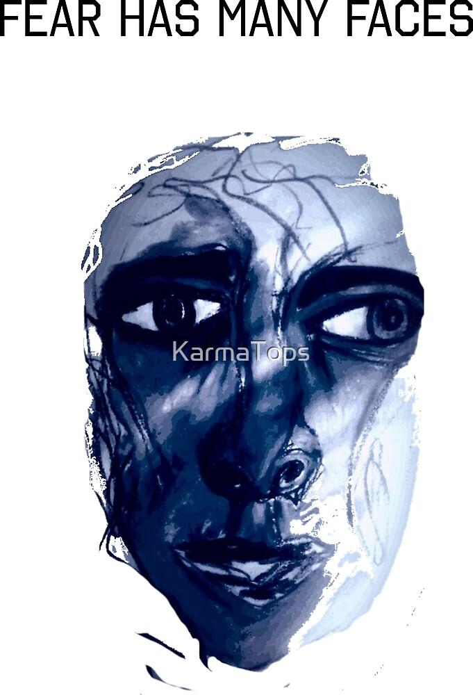 Fear has many Faces by KarmaTops