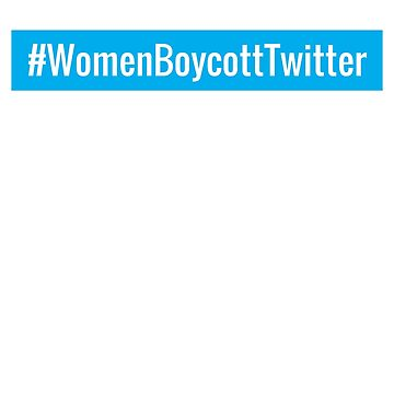 #WomenBoycottTwitter Hashtag T-Shirt by AlienFrogTees