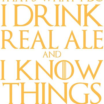 I Drink Real Ale and I Know Things T-Shirt by AlienFrogTees