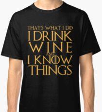 Ich trinke Wein und ich weiß Dinge T-Shirt Classic T-Shirt