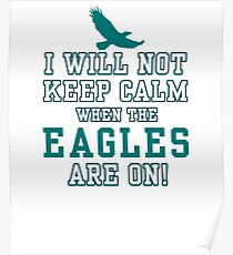 Flying Eagles Shirt - I Will Not Keep Calm When The Eagles Are On - Eagles Fans Poster