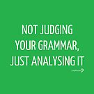 Not judging your grammar, just analysing it - Notebook in white on green by Lingthusiasm