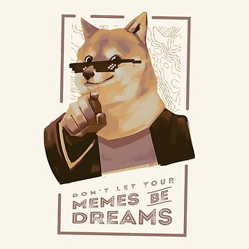 Don't let your memes be dreams by bresquilla