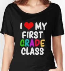 I Love My First Grade Class Design for Teachers and Students Women's Relaxed Fit T-Shirt