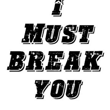 I Must Break You Sticker by Tmiklos1971