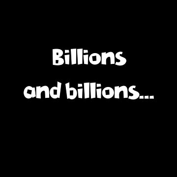 Billions and billions.. by what-a-shocker