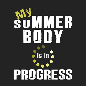 My Summer Body Is In Progress by SmartStyle