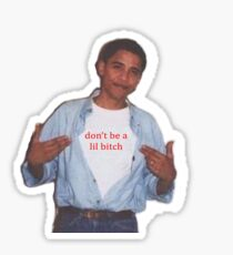 YOUNG OBAMA don't be a lil bitch Sticker