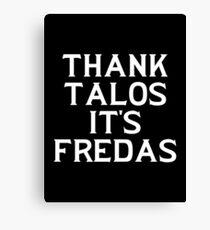 THANK TALOS IT'S FREDAS Canvas Print