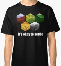It's Okay to Settle Classic T-Shirt