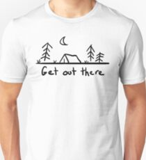 Get Out There - Outdoors, Camping Unisex T-Shirt