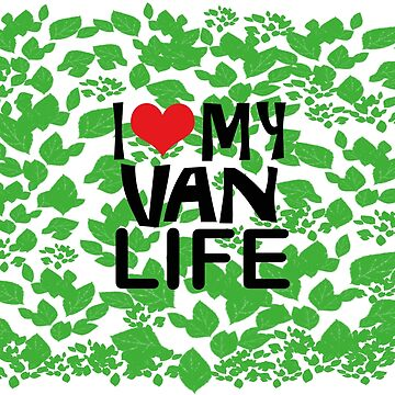 I Love my Van Life with Leaves by MyLovelyVan