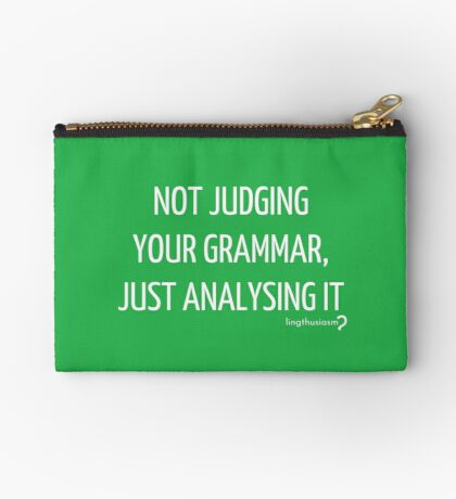 Not judging your grammar, just analysing it - Pouch in white on green Zipper Pouch