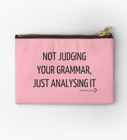 Not judging your grammar, just analysing it - Pouch in black on pink Zipper Pouch