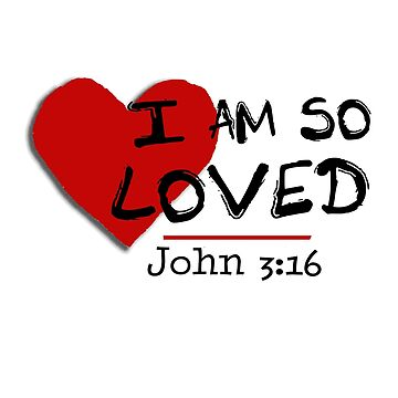 I Am So Loved John 3:16 by Dianne402