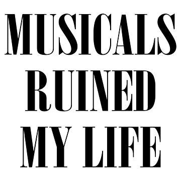 Musicals Ruined My Life by teesaurus