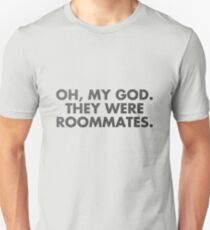 oh, my god, they were roommates - vine quote Unisex T-Shirt