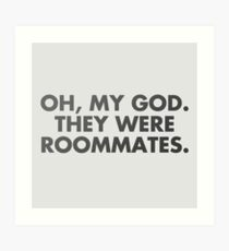 oh, my god, they were roommates - vine quote Art Print