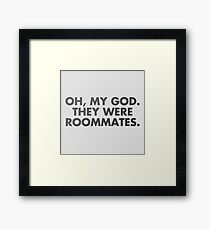 oh, my god, they were roommates - vine quote Framed Print
