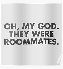 oh, my god, they were roommates - vine quote Poster