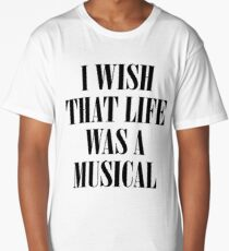 I Wish That Life Was A Musical Long T-Shirt