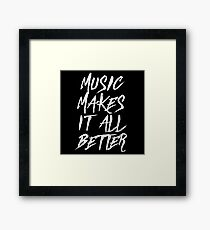 Music Makes It All Better Funny Sayings Quote Framed Print