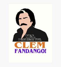 Yes, I can hear you, Clem Fandango! Art Print