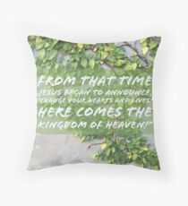 Here Comes the Kingdom of Heaven - Verse Image from Matthew 4:17 Throw Pillow