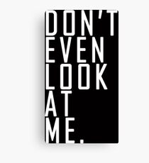 DON'T EVEN LOOK AT ME. // HOODIE, SWEATER... Canvas Print
