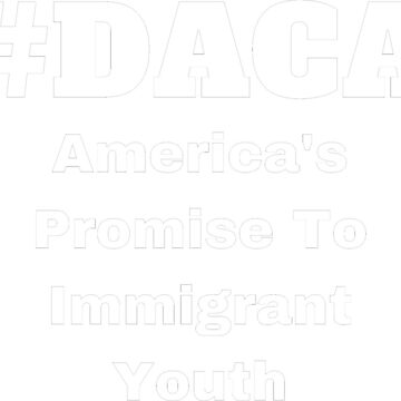 DACA America's Promise to Immigrant Youth - Immigration Democrat USA by miztayk