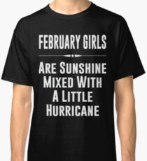 February girls are sunshine mixed with a little hurricane Classic T-Shirt