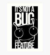 IT`SA FEATURE - It`s not a Bug - It´s a Feature Shirt Design Art Print