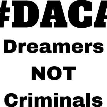 #DACA Dreamers NOT Criminals Immigrant USA Democrat by miztayk