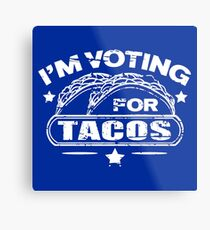 I'M VOTING FOR TACOS Metal Print