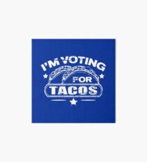 I'M VOTING FOR TACOS Art Board Print